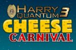 Harry Quantum 3 – Cheese Carnival